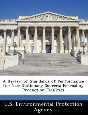 Bibliogov A Review of Standards of Performance for New Stationary Sources: Ferroalloy Production Facilities [Paperback] at Sears.com