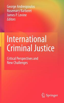 International Criminal Justice By Andreopoulos, George (EDT)/ Barberet, Rosemary (EDT)/ Levine, James P. (EDT)